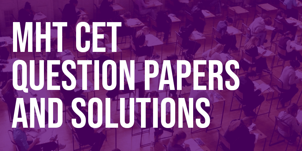 MHT CET Question papers and solutions