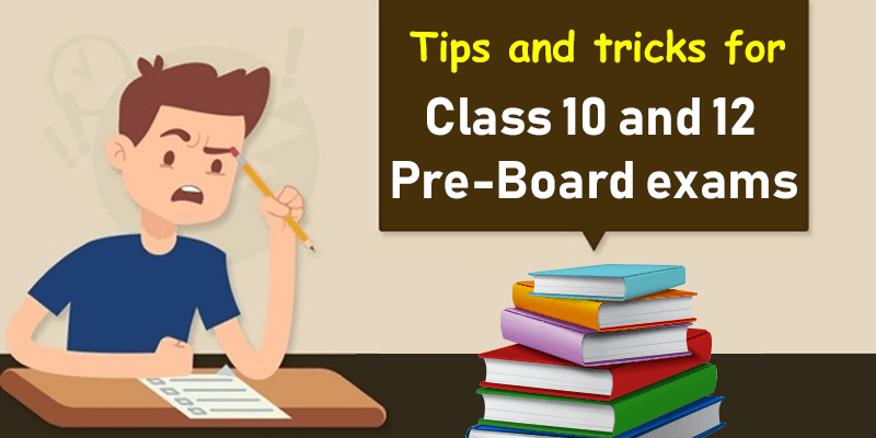 Tips and tricks for Class 10 and 12 Pre-Board exams