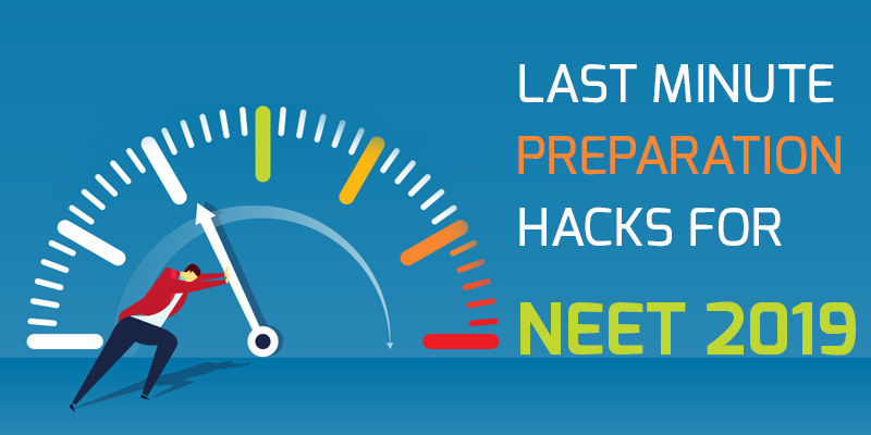 Last minute preparation hacks for NEET 2019