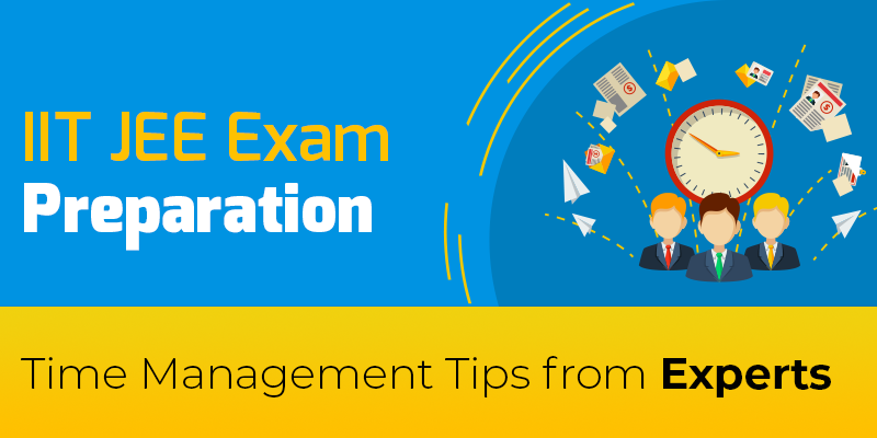 IIT JEE Exam Preparation – Time Management Tips from Experts