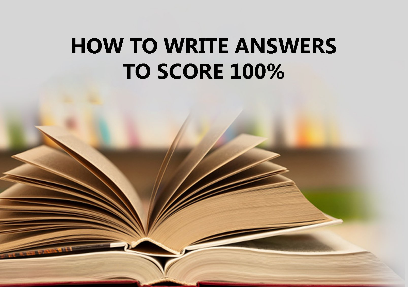 How to write answers to score 100%