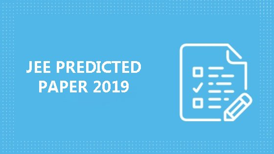 JEE Predicted Paper 2019   Know more about JEE 2019 paper